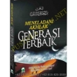 &quot;(Belajar Etika) Meneladani Akhlak Dari Generasi Terbaik (Salaf)&quot;